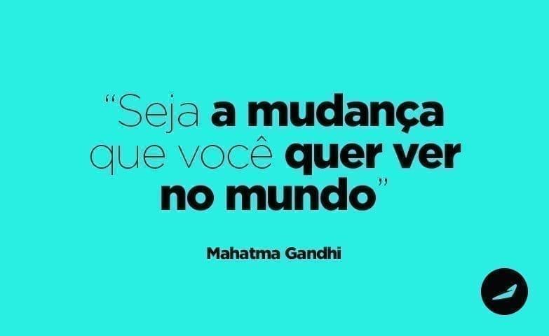 Seja a Mudan;a Que Vocë Quer No Mundo - Gandhi