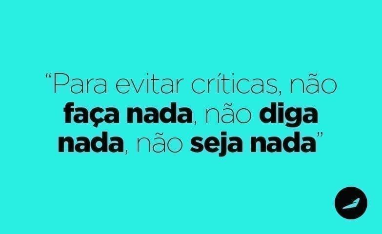Para Evitar Críticas, Não Faça Nada, Não Diga Nada, Não Seja Nada